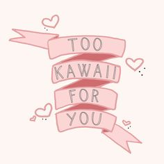 For those who might not know what kawaii means it means cute Kawaii Quotes, Cute Quotes, Anime Kawaii, Kawaii Art, Kawaii Stuff, Kawaii Crafts, Kawaii Things, Rilakkuma, Desu Desu