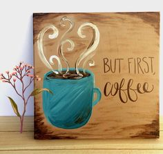 A personal favorite from my Etsy shop https://www.etsy.com/listing/256057342/but-first-coffee-coffee-quote-painting