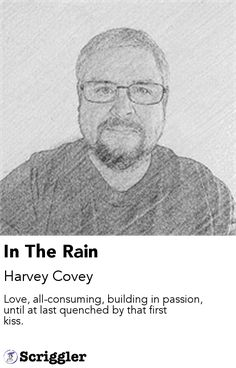 In The Rain by Harvey Covey https://scriggler.com/detailPost/story/57612 Love, all-consuming, building in passion, until at last quenched by that first kiss.