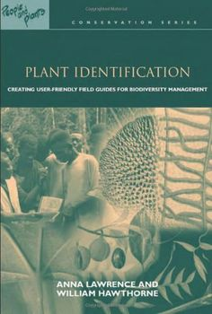 The NOOK Book (eBook) of the Plant Identification: Creating User-Friendly Field Guides for Biodiversity Management by William Hawthorne, Anna Lawrence Botanical Science, Plant Identification, Field Guide, Book Nooks, Conservation, This Book, Management, Author