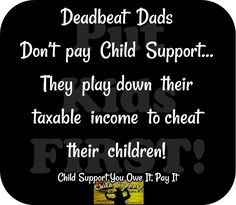 Deadbeat dads don't pay Child Support!
