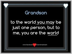 To My First And Only Grandson....Grammy Loves You Peyton! ♡