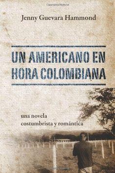 Amazon.com: Un Americano En Hora Colombiana: Una Novela Costumbrista y Romantica (Spanish Edition) (9781478711834): Jenny Guevara Hammond: Books Tv, Books, Movie Posters, Libros, Film Poster, Book, Book Illustrations, Television Set, Film Posters