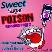 Sweet Sugar Poison- The Remixes Part 2, Dave Matthias & Julissa Veloz