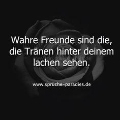 Wahre Freunde sind die, die Tränen hinter deinem lachen sehen.