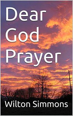 Dear God Prayer by Wilton Simmons https://www.amazon.com/dp/B01LY3X66N/ref=cm_sw_r_pi_dp_x_3NJbybJX0HBSB