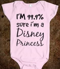 "Baby Clothes: ""I'm 99.9% Sure I'm A Disney Princess"" Baby Girl Onesie"