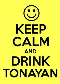 KEEP CALM AND DRINK TONAYAN