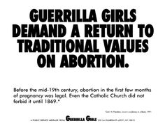 Guerrilla Girls Demand a Return to Traditional Values on Abortion Anger Art, Fluxus Movement, Guerrilla Girls, Misandry, Protest Art, Girl Posters, Positive Images, Pregnancy Months, National Gallery Of Art