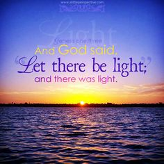 """And God said, """"Let there be light""""; and there was light. Gen 1:3. <3"""