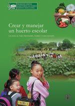 Crear y manejar un huerto escolar UN MANUAL PARA PROFESORES, PADRES Y COMUNIDADES
