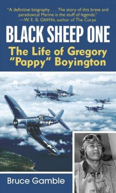 "Read ""Black Sheep One The Life of Gregory Pappy Boyington"" by Bruce Gamble available from Rakuten Kobo. Black Sheep One is the first biography of legendary warrior and World War II hero Gregory Boyington.In Boyington b. Medal Of Honor Winners, Black Sheep Squadron, Fokker Dr1, Naval Aviator, American Fighter, Fighter Pilot, Film Music Books, The Life, Usmc"