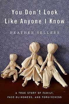 You Don't Look Like Anyone I Know by Heather Sellers | Heather Sellers has prosopagnosia, a rare neurological condition that prevents her from reliably recognizing people's faces. Growing up, unaware of the reason for her perpetual confusion & anxiety, she took what cues she could from speech, hairstyle, & gait. She feared she must be crazy. Two decades later, she took the man she would marry home to meet her parents and began to discover the truth about her family and about herself.