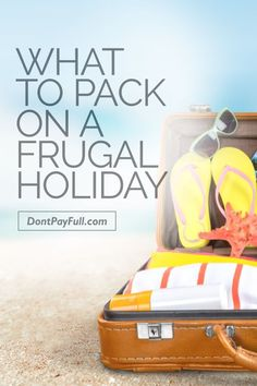 What to Pack on a Frugal Holiday #DontPayFull