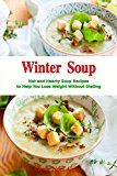 Free Kindle Book -   Winter Soup: Hot and Hearty Soup Recipes to Help You Lose Weight Without Dieting: Health and Fitness on a Budget (Souping and Soup Diet Cookbook Book 1)