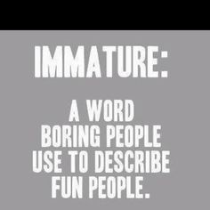 Funny pictures about Immature. Oh, and cool pics about Immature. Also, Immature photos. Great Quotes, Quotes To Live By, Funny Quotes, Inspirational Quotes, Quotable Quotes, Daily Quotes, Awesome Quotes, Funny Facts, Quotes Quotes