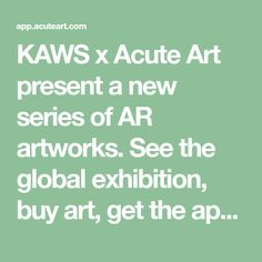 KAWS x Acute Art present a new series of AR artworks. See the global exhibition, buy art, get the app and add it to your collection for free.