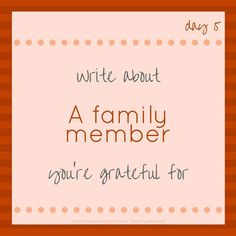 """""""Write about family member you're grateful for."""" Tools and tips about how to be successful as a woman, in your career and/or in business. These tools work well with success, motivation and inspirational quotes. For more great inspiration follow us at 1StrongWoman."""