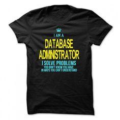 I AM A DATABASE ADMINISTRATOR