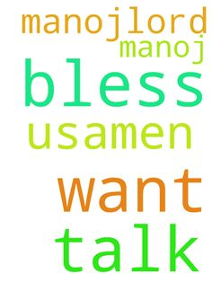 Lord i want to talk with manoj.lord bless us.amen - Lord i want to talk with manoj.lord bless us.amen Posted at: https://prayerrequest.com/t/LFL #pray #prayer #request #prayerrequest
