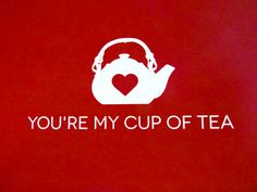You're My Cup of Tea Valentine Looking forward to seeing all our clients for our February Tea of the Month sampling