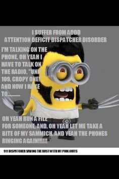 911 dispatcher But even worse is when you are expected to do a 'normal' job and YOU ARE BORED TO CRAP!