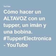 Cómo hacer un ALTAVOZ con un tupper, un imán y una bobina. #TupperElectronica - YouTube