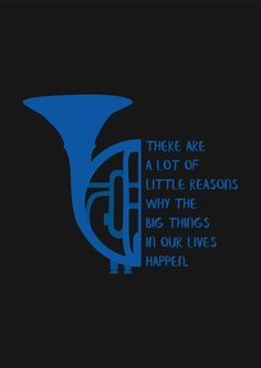 There are a lot of little reasons why the big things in our lives happen. How I met your mother: Blue french horn  #howimetyourmother #himym #touts #poster #camisetas #tshirts #bluefrenchhorn #ted #robin