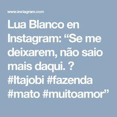 """Lua Blanco en Instagram: """"Se me deixarem, não saio mais daqui. 🍂 #Itajobi #fazenda #mato #muitoamor"""""""