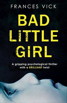 Bad Little Girl: A gripping psychological thriller with a BRILLIANT twist by [Vick, Frances]