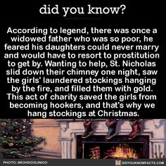According to legend, there was once a widowed father who was so poor, he feared his daughters could never marry and would have to resort to prostitution to get by. Wanting to help, St. Nicholas slid down their chimney one night, saw the girls'...