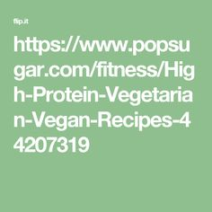 https://www.popsugar.com/fitness/High-Protein-Vegetarian-Vegan-Recipes-44207319