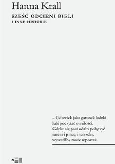 Okładka książki Sześć odcieni bieli i inne historie Books To Read, Reading, Literatura, Historia, Reading Books, Reading Lists