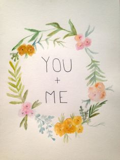 you & me quote with flower border, original watercolor
