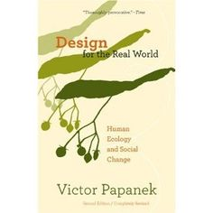 Design for the Real World: Human Ecology and Social Change: Victor Papanek Time Design, Book Design, Design Design, Design Thinking, Moral Responsibility, Book Of Changes, Human Ecology, New Scientist, Social Change
