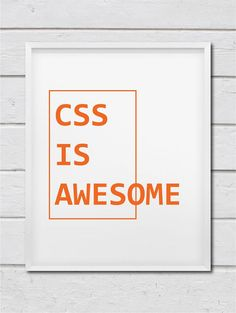 CSS Is Awesome Art Print For Geeks, Web Designers, Wall Art Decor,Office  Quote Computer Coding Progr