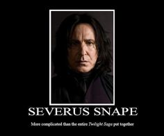 Severus Snape: More complicated than the entire Twilight series put together.
