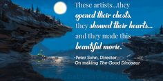 Quote from the director on the making of The Good Dinosaur. Dinosaur Quotes, Old Disney Movies, Dragon Princess, The Good Dinosaur, Disney And More, Ariel The Little Mermaid, Force Of Evil, Disney Magic, Dreamworks