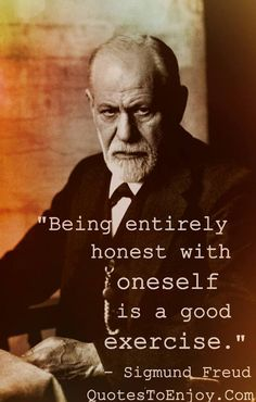 Being entirely honest with oneself is a good exercise. - Sigmund Freud, picture quote from quotestoenjoy.com. Motivational Quote, Wisdom Quotes.