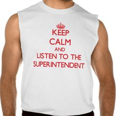 Keep Calm and Listen to the Superintendent Sleeveless T Shirt, Hoodie Sweatshirt