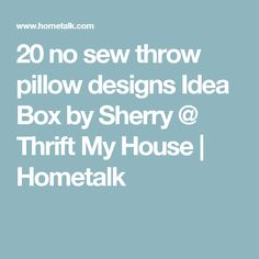 20 no sew throw pillow designs Idea Box by Sherry @ Thrift My House | Hometalk