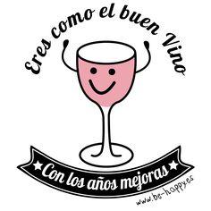 """""""Eres como el buen vino, con los años mejoras"""" www.be-happy.es #frases #reflexiones #citas #pensamientos #laminas #illustration"""