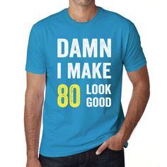 Damn I Make 80 Look Good Men's T-shirt Blue 80 Birthday Gift