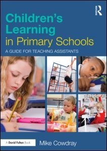 Children's Learning in Primary Schools: A guide for Teaching Assistants (Paperback) - Routledge