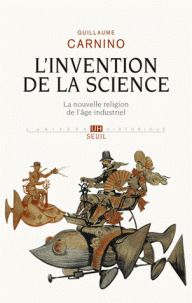 L'Invention de la science. La nouvelle religion de l'âge industriel de Guillaume Carnino chez Seuil. A la BU : 509 CAR http://catalogue.univ-lille1.fr/F/?func=find-b&find_code=SYS&adjacent=N&local_base=LIL01&request=000618652