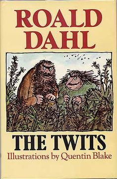 the twits • roald dahl - one of my favorite stories of all time!