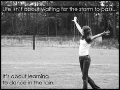 """""""Life isn't about waiting for the storm to pass, it's about learning to dance in the rain. Cant Get Over You, Get Over Your Ex, Get Over It, Rain Dance, Dancing In The Rain, Your Strengths And Weaknesses, All Quotes, Random Quotes, Quotable Quotes"""