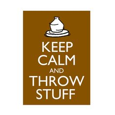 """Pottery Poster Keep Calm and Throw Stuff 5x7"""" Clay Potters Wheel Ceramics Print Buy 2 posters Get a 3rd FREE. $7.00, via Etsy."""