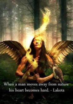 """When a man moves away from nature his heart becomes hard."" - Lakota Proverb 
