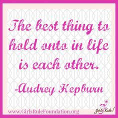 The best thing to hold onto in life is each other. -Audrey Hepburn  #‎girlsrule‬ ‪#‎knowyourworth‬ ‪#‎brilliantbeautifulbold‬ ‪#‎selfcare‬ ‪#‎dreambig‬